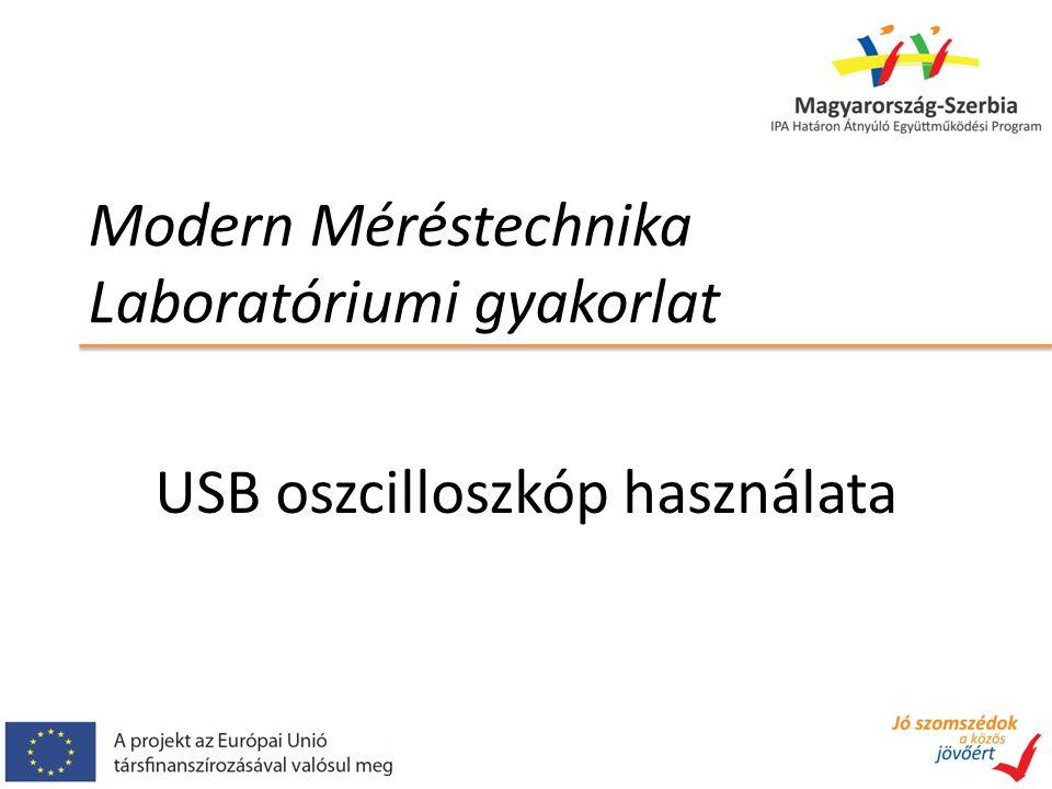 Modern Méréstechnika Laboratóriumi gyakorlat USB oszcilloszkóp használata