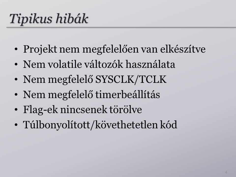 Tipikus hibák Projekt nem megfelelően van elkészítve Nem volatile változók használata Nem megfelelő SYSCLK/TCLK Nem megfelelő timerbeállítás Flag-ek nincsenek törölve Túlbonyolított/követhetetlen kód 4