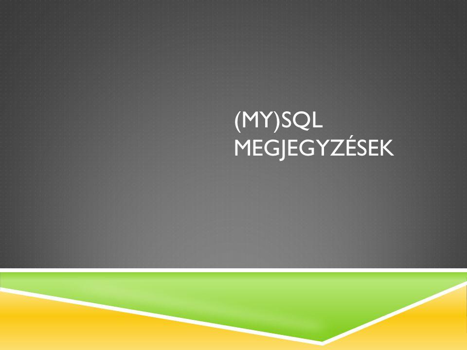 (MY)SQL MEGJEGYZÉSEK