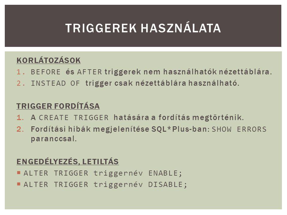 KORLÁTOZÁSOK 1.BEFORE és AFTER triggerek nem használhatók nézettáblára. 2.INSTEAD OF trigger csak nézettáblára használható. TRIGGER FORDÍTÁSA 1.A CREA