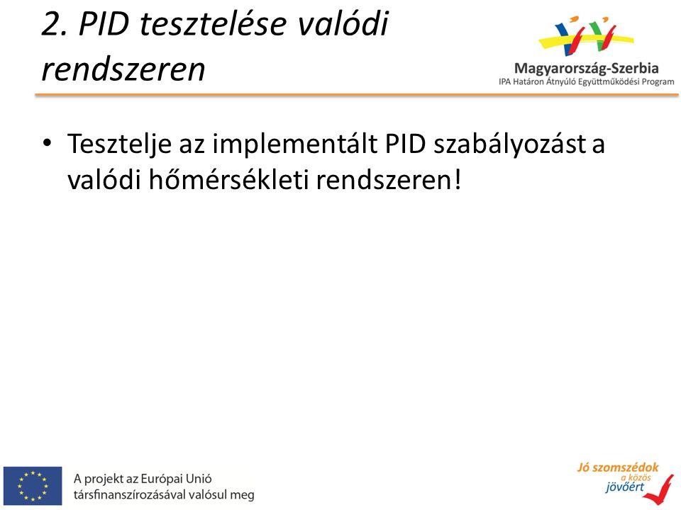 2. PID tesztelése valódi rendszeren Tesztelje az implementált PID szabályozást a valódi hőmérsékleti rendszeren!