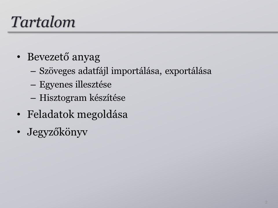 Tartalom Bevezető anyag – Szöveges adatfájl importálása, exportálása – Egyenes illesztése – Hisztogram készítése Feladatok megoldása Jegyzőkönyv 2