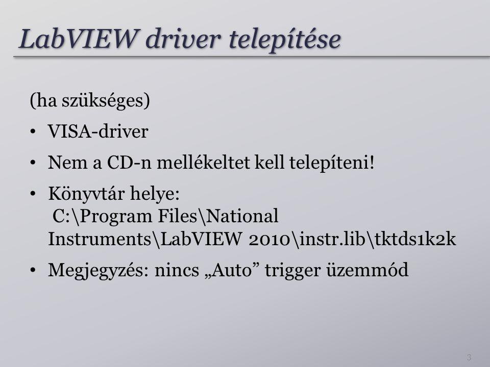 LabVIEW driver telepítése (ha szükséges) VISA-driver Nem a CD-n mellékeltet kell telepíteni! Könyvtár helye: C:\Program Files\National Instruments\Lab