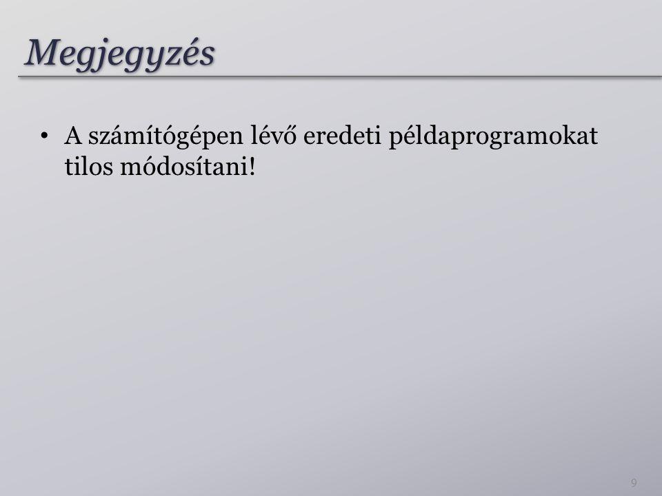 MegjegyzésMegjegyzés A számítógépen lévő eredeti példaprogramokat tilos módosítani! 9