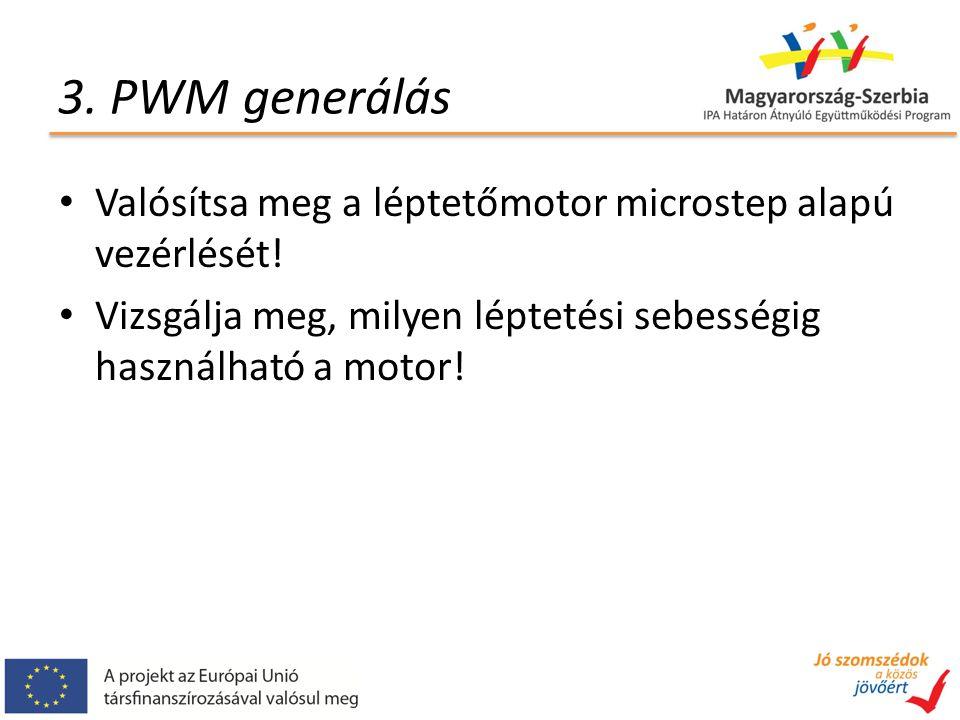 3. PWM generálás Valósítsa meg a léptetőmotor microstep alapú vezérlését! Vizsgálja meg, milyen léptetési sebességig használható a motor!