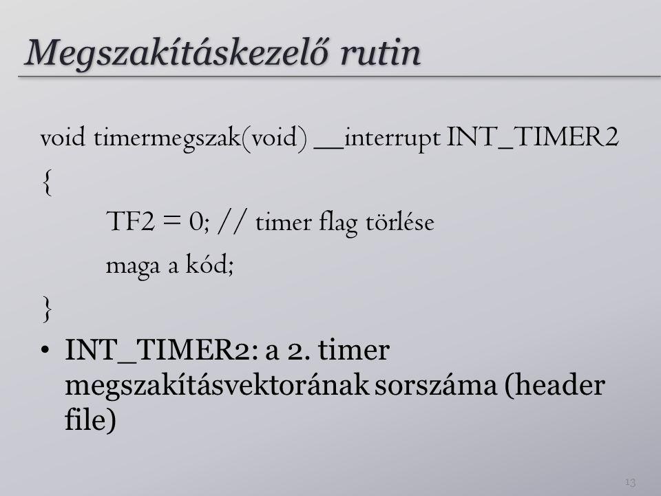 Megszakításkezelő rutin void timermegszak(void) __interrupt INT_TIMER2 { TF2 = 0; // timer flag törlése maga a kód; } INT_TIMER2: a 2.