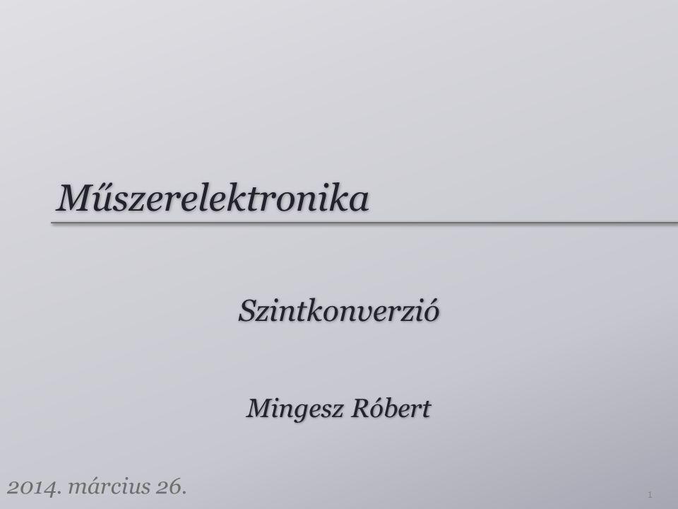 Műszerelektronika Szintkonverzió Mingesz Róbert 2014. március 26. 1