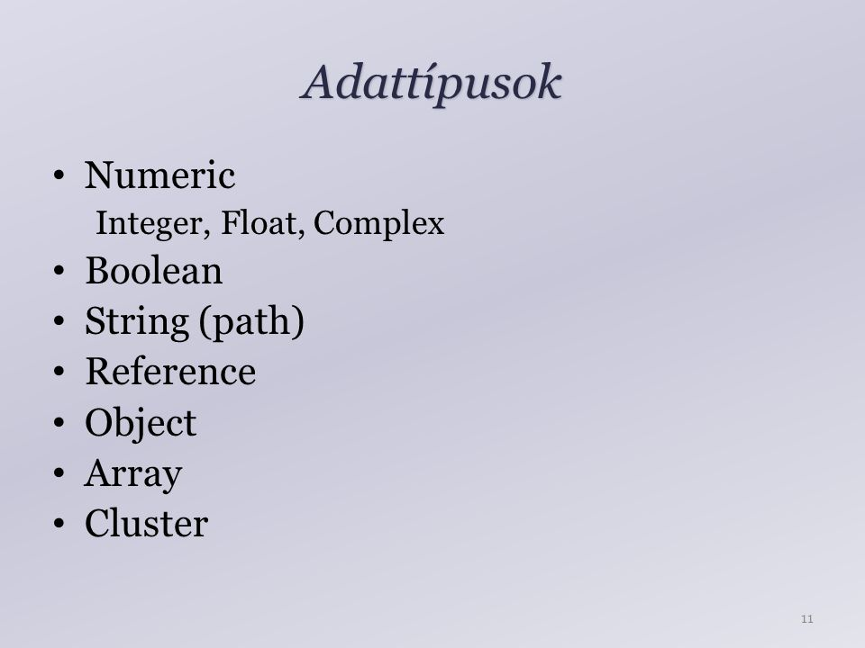 Adattípusok 11 Numeric Integer, Float, Complex Boolean String (path) Reference Object Array Cluster