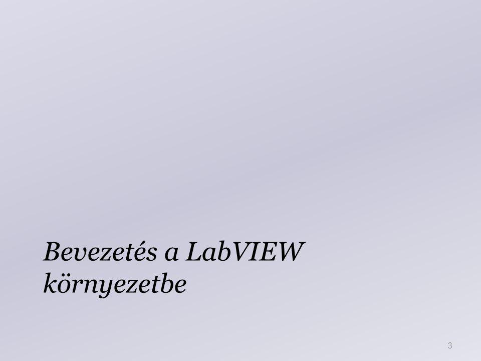 A LabVIEW környezet Fejlesztő: National Instruments http://www.ni.com/labview/ Oktatóanyagok http://www.ni.com/gettingstarted/labviewbasics/ http://zone.ni.com/wv/app/doc/p/id/wv-3220 http://zone.ni.com/wv/app/doc/p/id/wv-3221 4