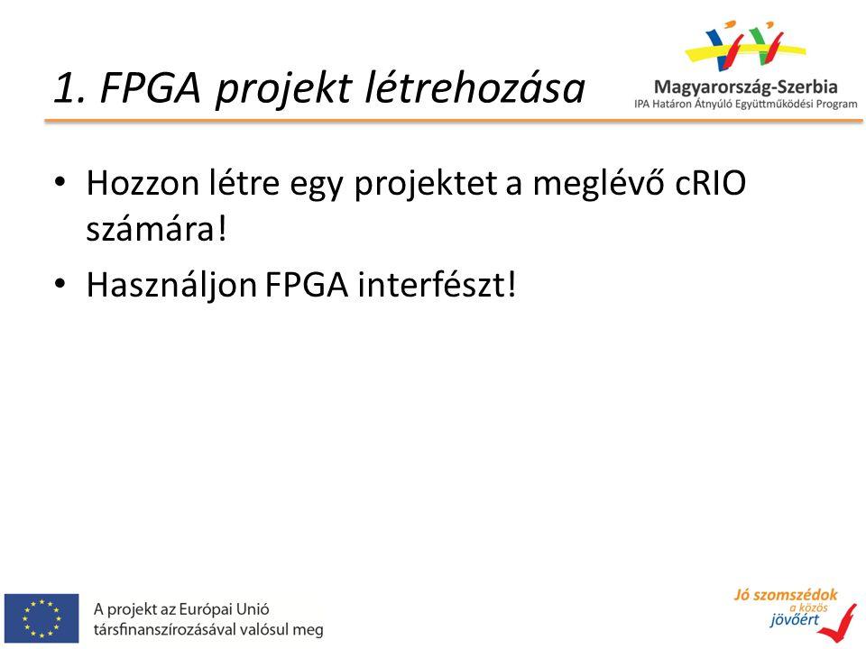 1. FPGA projekt létrehozása Hozzon létre egy projektet a meglévő cRIO számára.