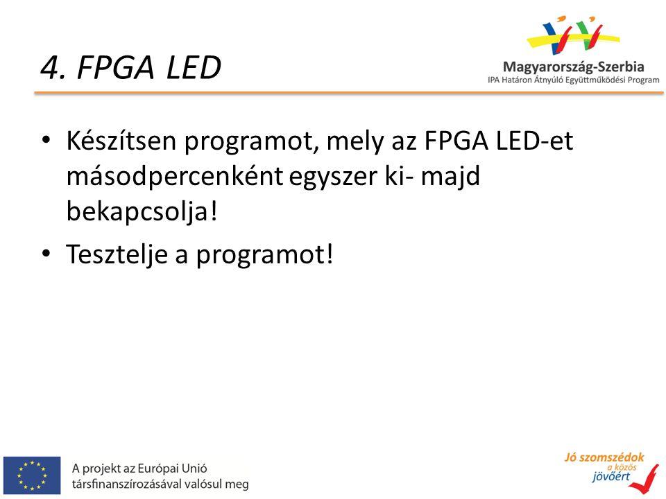 4. FPGA LED Készítsen programot, mely az FPGA LED-et másodpercenként egyszer ki- majd bekapcsolja.