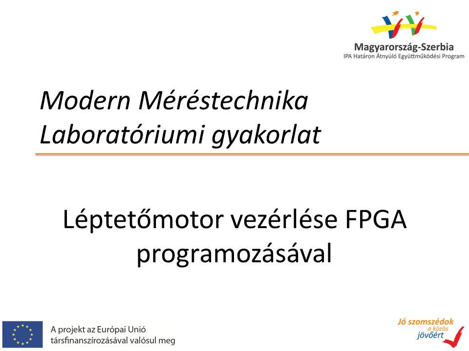 Modern Méréstechnika Laboratóriumi gyakorlat Léptetőmotor vezérlése FPGA programozásával