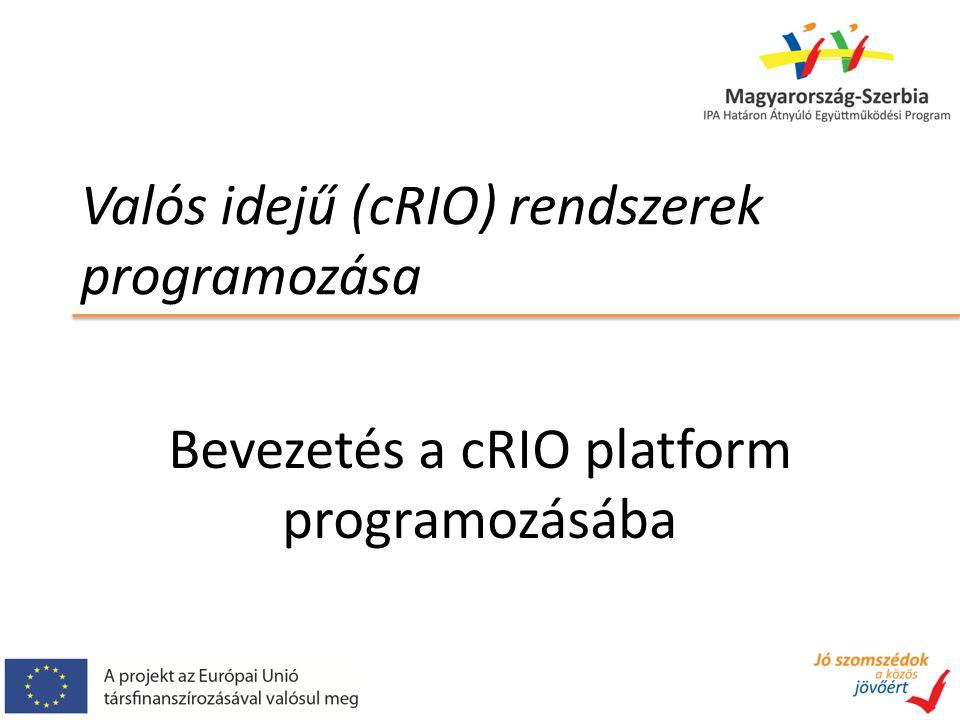 Valós idejű (cRIO) rendszerek programozása Bevezetés a cRIO platform programozásába