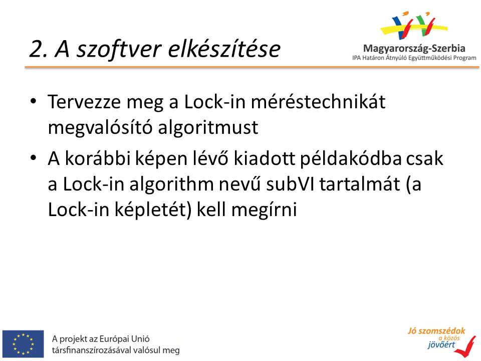 2. A szoftver elkészítése Tervezze meg a Lock-in méréstechnikát megvalósító algoritmust A korábbi képen lévő kiadott példakódba csak a Lock-in algorit