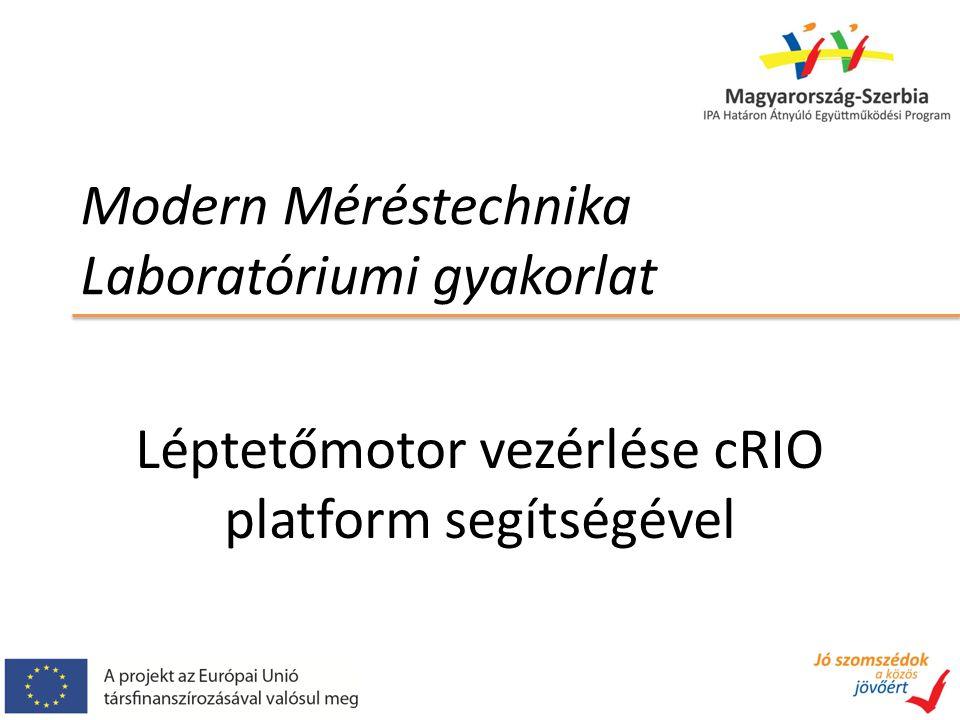 Modern Méréstechnika Laboratóriumi gyakorlat Léptetőmotor vezérlése cRIO platform segítségével