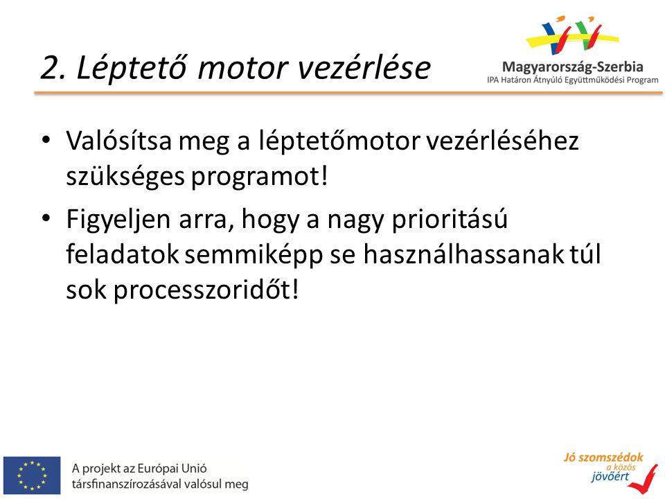 2. Léptető motor vezérlése Valósítsa meg a léptetőmotor vezérléséhez szükséges programot! Figyeljen arra, hogy a nagy prioritású feladatok semmiképp s