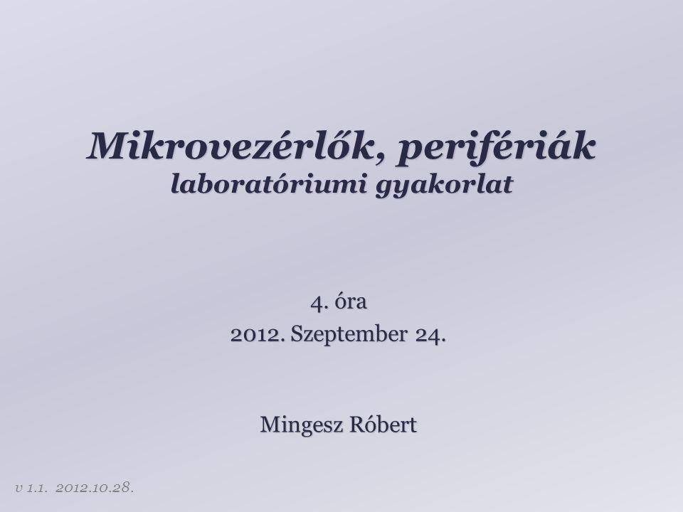 Mikrovezérlők, perifériák laboratóriumi gyakorlat Mingesz Róbert 4.