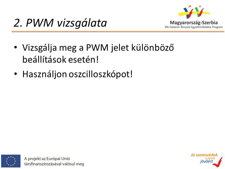 2.PWM vizsgálata Vizsgálja meg a PWM jelet különböző beállítások esetén.