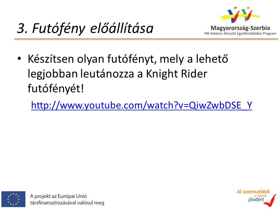 3. Futófény előállítása Készítsen olyan futófényt, mely a lehető legjobban leutánozza a Knight Rider futófényét! http://www.youtube.com/watch?v=QiwZwb