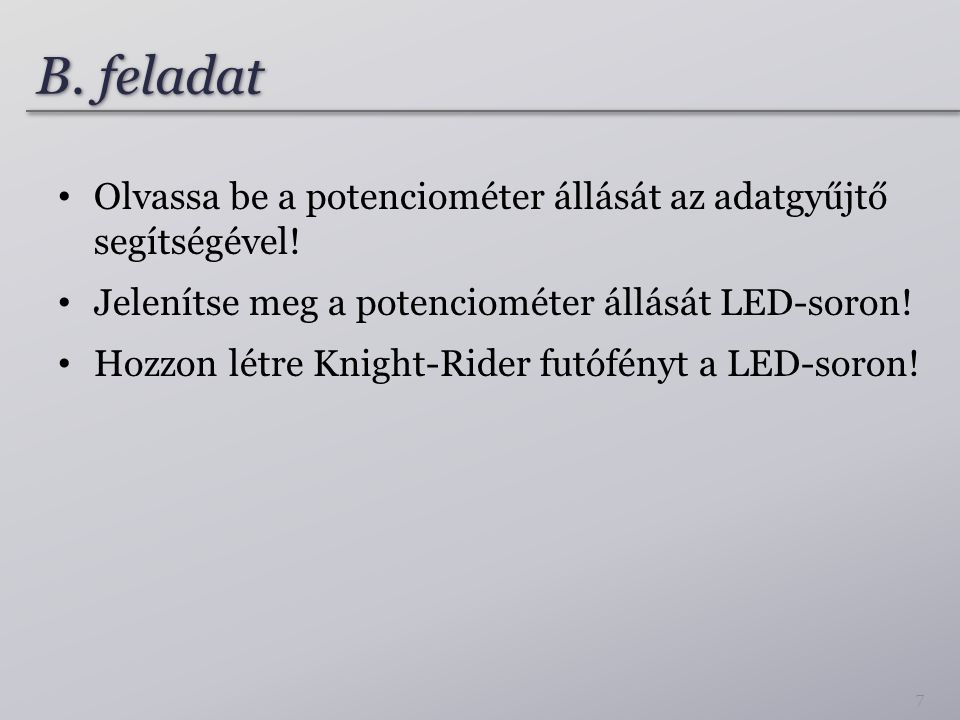 B. feladat Olvassa be a potenciométer állását az adatgyűjtő segítségével! Jelenítse meg a potenciométer állását LED-soron! Hozzon létre Knight-Rider f