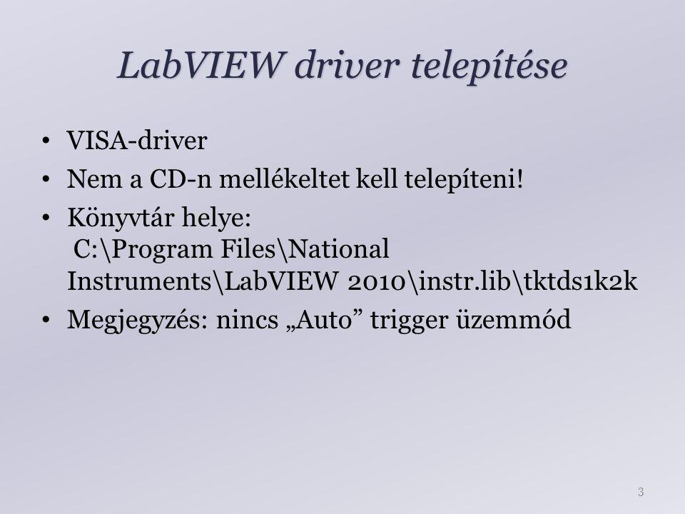 LabVIEW driver telepítése VISA-driver Nem a CD-n mellékeltet kell telepíteni! Könyvtár helye: C:\Program Files\National Instruments\LabVIEW 2010\instr