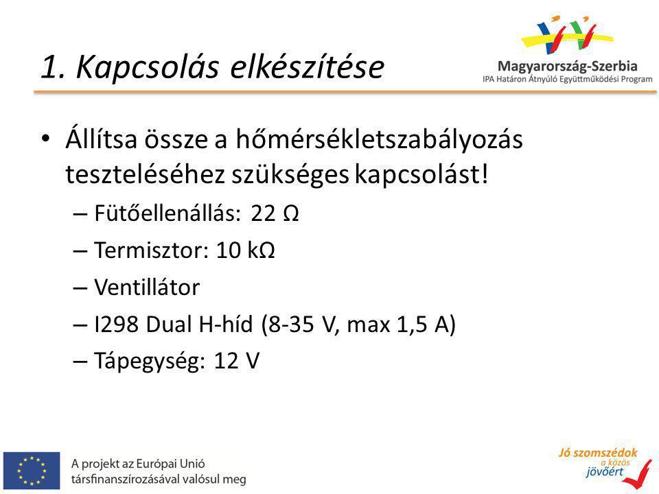1. Kapcsolás elkészítése Állítsa össze a hőmérsékletszabályozás teszteléséhez szükséges kapcsolást.