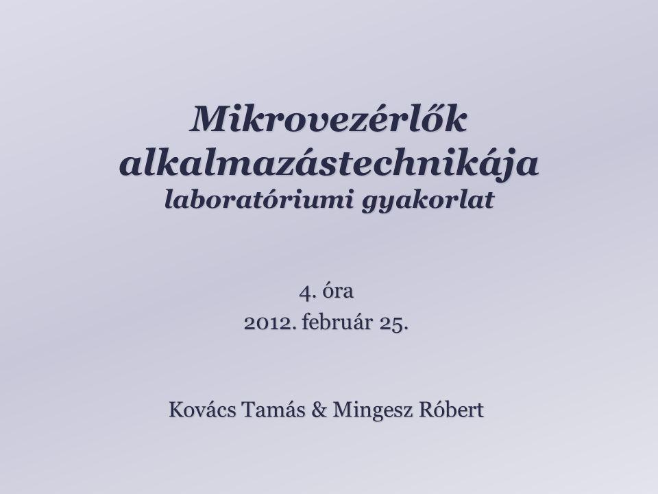 Mikrovezérlők alkalmazástechnikája laboratóriumi gyakorlat Kovács Tamás & Mingesz Róbert 4. óra 2012. február 25.