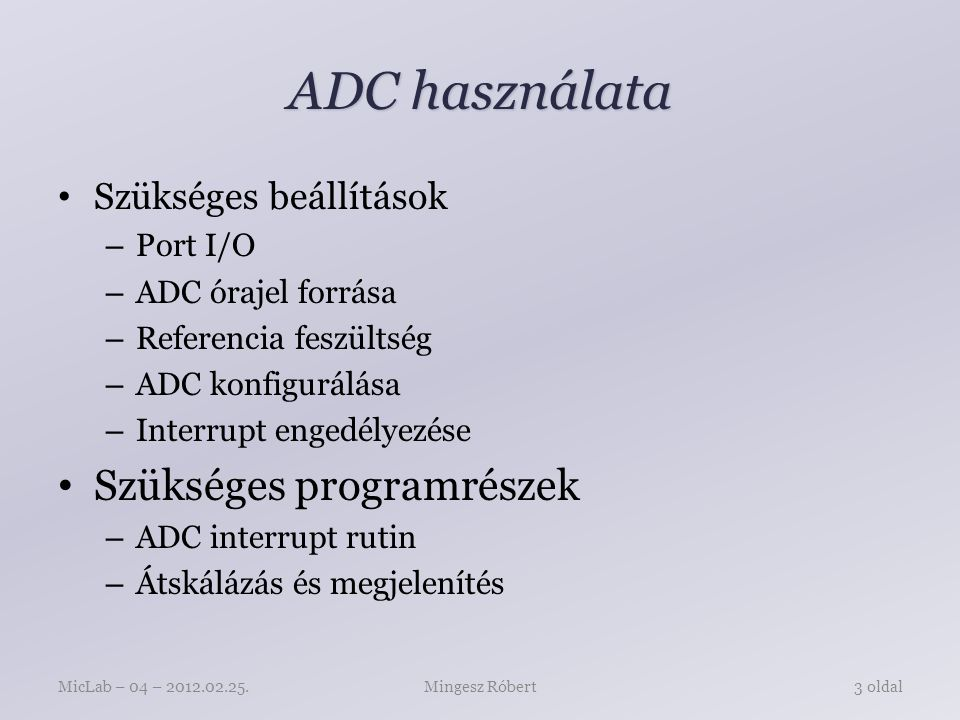 ADC használata Szükséges beállítások – Port I/O – ADC órajel forrása – Referencia feszültség – ADC konfigurálása – Interrupt engedélyezése Szükséges p