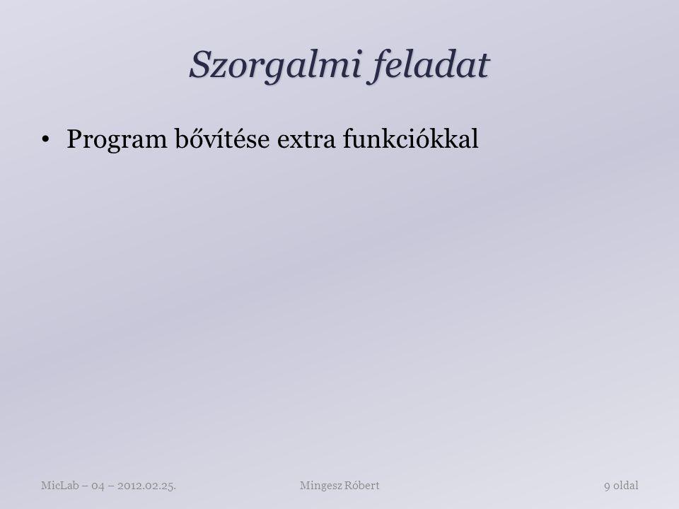 Szorgalmi feladat Program bővítése extra funkciókkal Mingesz RóbertMicLab – 04 – 2012.02.25.9 oldal