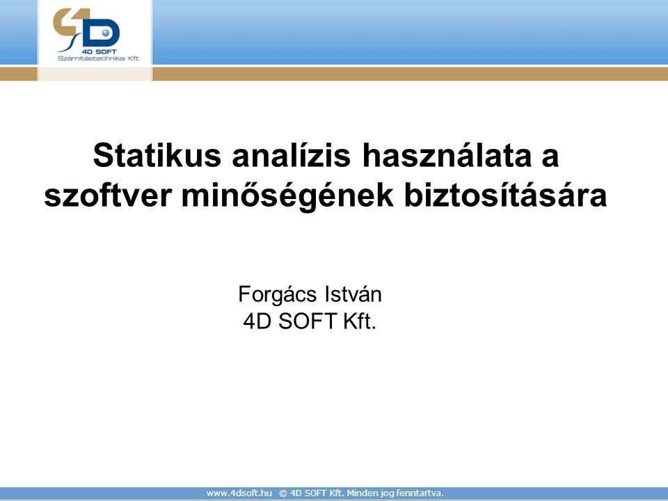 www.4dsoft.hu © 4D SOFT Kft. Minden jog fenntartva. Statikus analízis használata a szoftver minőségének biztosítására EG Forgács István 4D SOFT Kft.