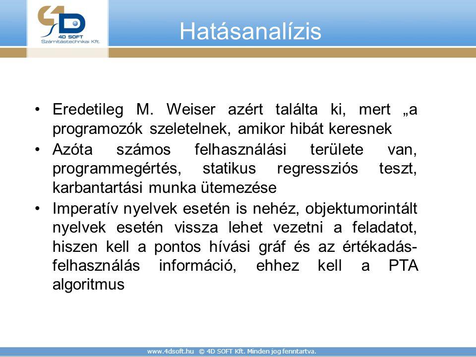 """www.4dsoft.hu © 4D SOFT Kft. Minden jog fenntartva. Hatásanalízis Eredetileg M. Weiser azért találta ki, mert """"a programozók szeletelnek, amikor hibát"""