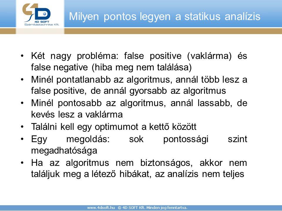 www.4dsoft.hu © 4D SOFT Kft. Minden jog fenntartva. Milyen pontos legyen a statikus analízis Két nagy probléma: false positive (vaklárma) és false neg