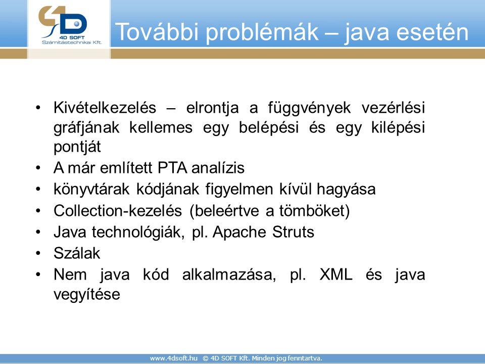 www.4dsoft.hu © 4D SOFT Kft. Minden jog fenntartva. További problémák – java esetén Kivételkezelés – elrontja a függvények vezérlési gráfjának kelleme