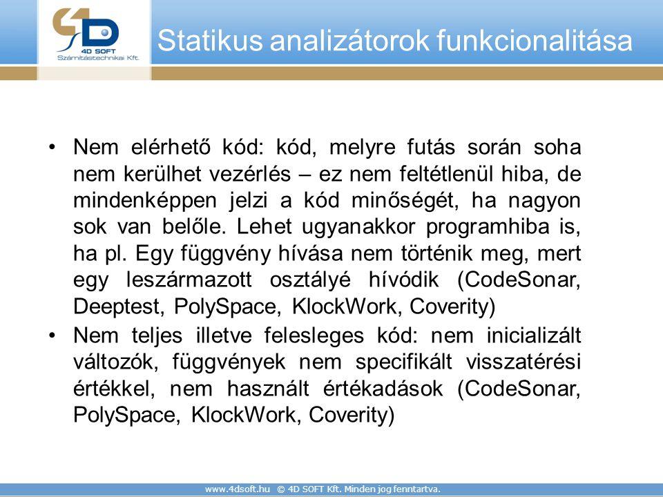 www.4dsoft.hu © 4D SOFT Kft. Minden jog fenntartva. Statikus analizátorok funkcionalitása Nem elérhető kód: kód, melyre futás során soha nem kerülhet