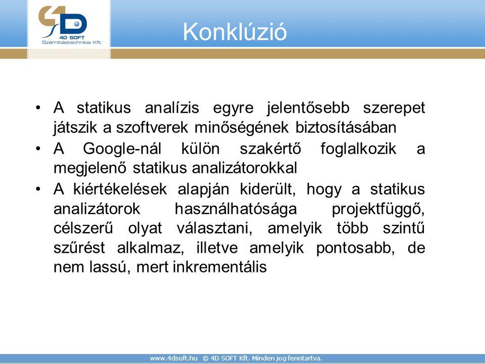 www.4dsoft.hu © 4D SOFT Kft. Minden jog fenntartva. Konklúzió A statikus analízis egyre jelentősebb szerepet játszik a szoftverek minőségének biztosít