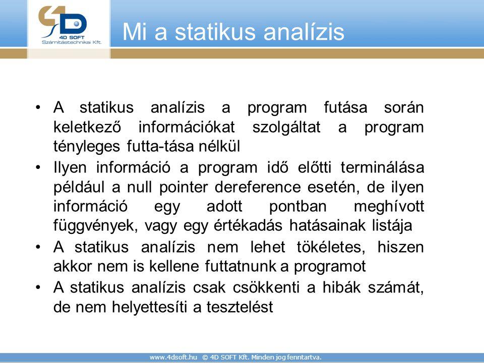 www.4dsoft.hu © 4D SOFT Kft. Minden jog fenntartva. Mi a statikus analízis A statikus analízis a program futása során keletkező információkat szolgált