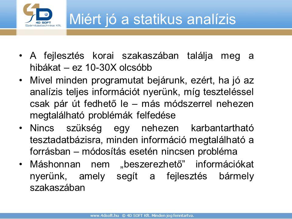 www.4dsoft.hu © 4D SOFT Kft. Minden jog fenntartva. Miért jó a statikus analízis A fejlesztés korai szakaszában találja meg a hibákat – ez 10-30X olcs