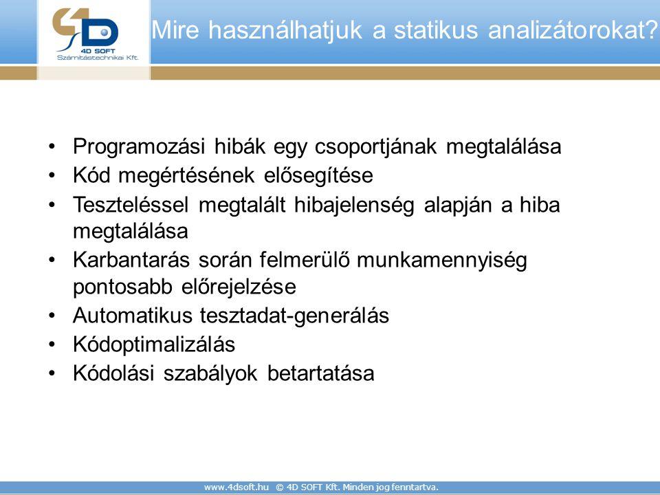 www.4dsoft.hu © 4D SOFT Kft. Minden jog fenntartva. Mire használhatjuk a statikus analizátorokat? Programozási hibák egy csoportjának megtalálása Kód