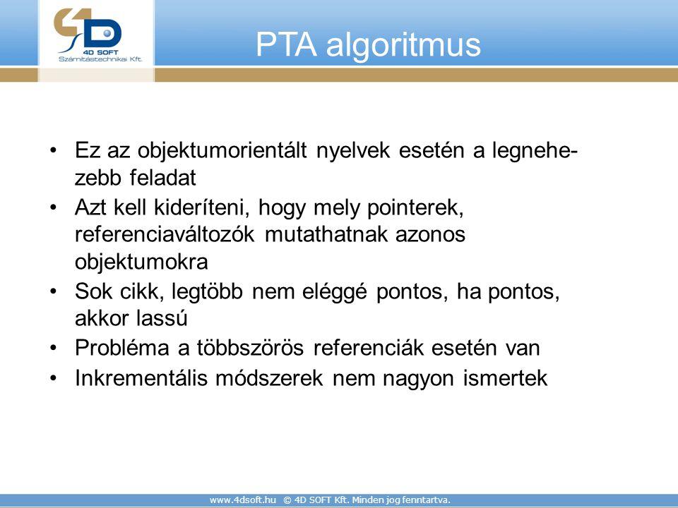 www.4dsoft.hu © 4D SOFT Kft. Minden jog fenntartva. PTA algoritmus Ez az objektumorientált nyelvek esetén a legnehe- zebb feladat Azt kell kideríteni,