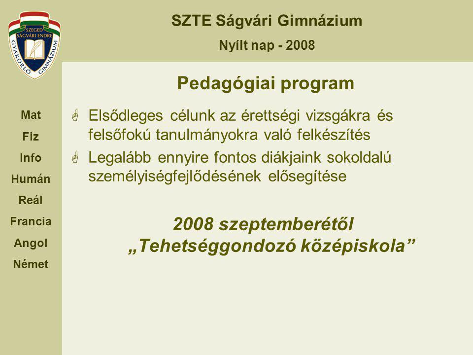SZTE Ságvári Gimnázium Nyílt nap - 2008 Mat Fiz Info Humán Reál Francia Angol Német Pedagógiai program  Elsődleges célunk az érettségi vizsgákra és f