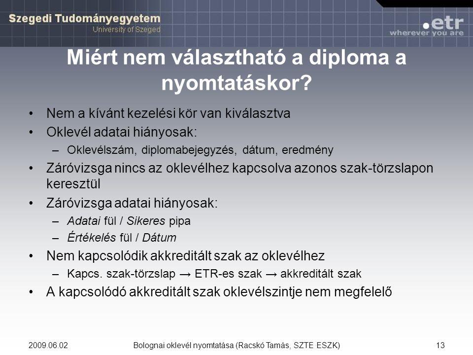 2009.06.02Bolognai oklevél nyomtatása (Racskó Tamás, SZTE ESZK)13 Miért nem választható a diploma a nyomtatáskor.