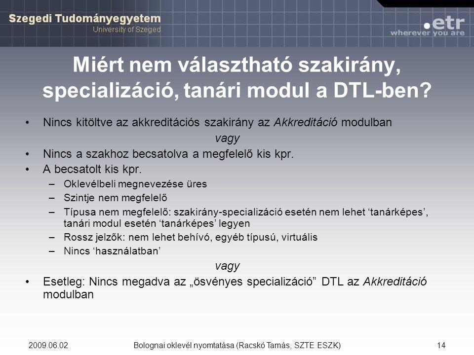 2009.06.02Bolognai oklevél nyomtatása (Racskó Tamás, SZTE ESZK)14 Miért nem választható szakirány, specializáció, tanári modul a DTL-ben.