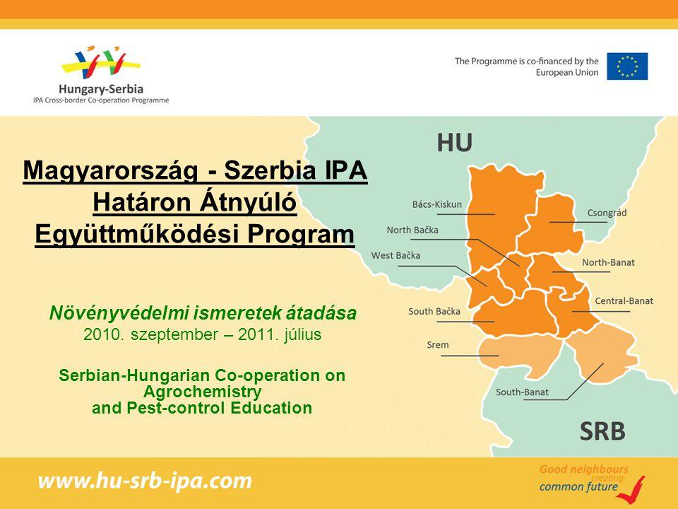 Magyarország - Szerbia IPA Határon Átnyúló Együttműködési Program Növényvédelmi ismeretek átadása 2010. szeptember – 2011. július Serbian-Hungarian Co