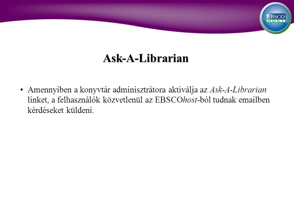 Ask-A-Librarian Amennyiben a konyvtár adminisztrátora aktiválja az Ask-A-Librarian linket, a felhasználók közvetlenül az EBSCOhost-ból tudnak emailben kérdéseket küldeni.