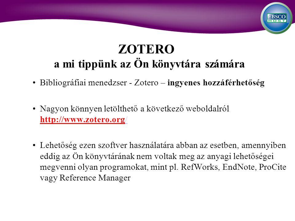 ZOTERO a mi tippünk az Ön könyvtára számára Bibliográfiai menedzser - Zotero – ingyenes hozzáférhetőség Nagyon könnyen letölthető a következő weboldalról http://www.zotero.org// Lehetőség ezen szoftver használatára abban az esetben, amennyiben eddig az Ö n könyvtárának nem voltak meg az anyagi lehetőségei megvenni olyan programokat, mint pl.