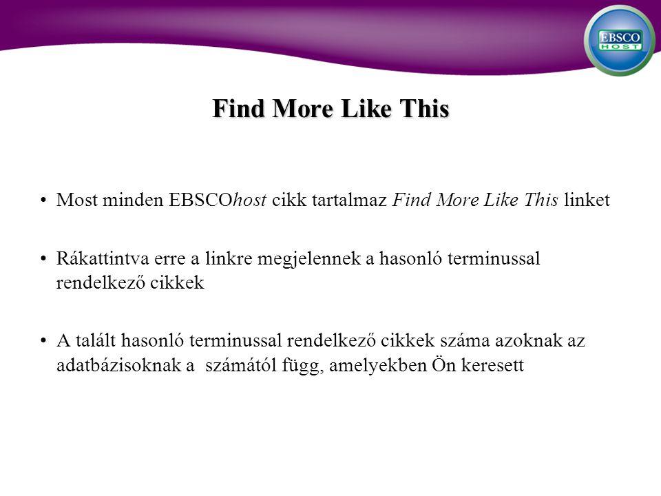 Most minden EBSCOhost cikk tartalmaz Find More Like This linket Rákattintva erre a linkre megjelennek a hasonló terminussal rendelkező cikkek A talált hasonló terminussal rendelkező cikkek száma azoknak az adatbázisoknak a számától függ, amelyekben Ön keresett