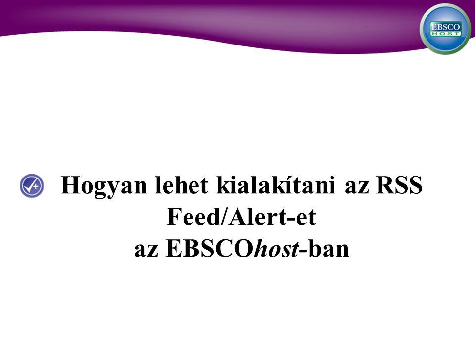 Hogyan lehet kialakítani az RSS Feed/Alert-et az EBSCOhost-ban