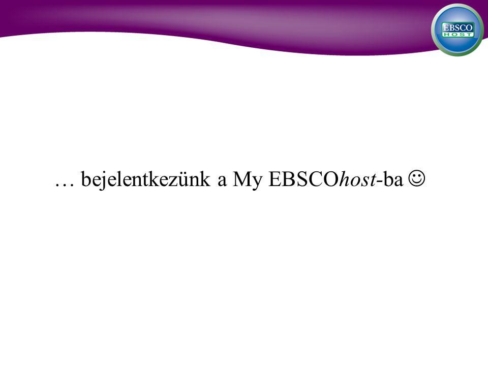 … bejelentkezünk a My EBSCOhost-ba