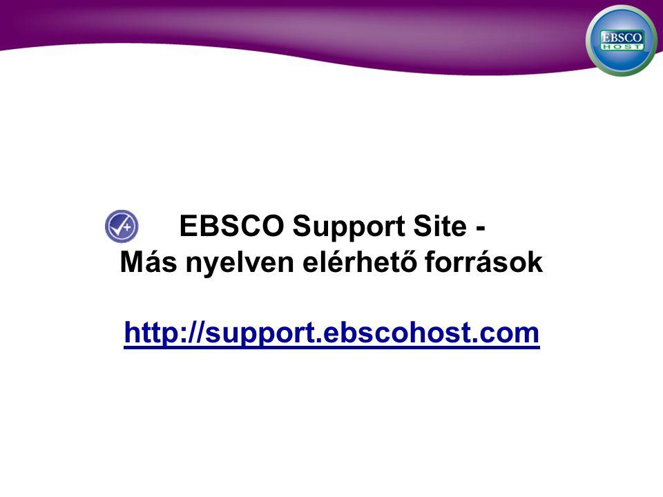 EBSCO Support Site - Más nyelven elérhető források http://support.ebscohost.com