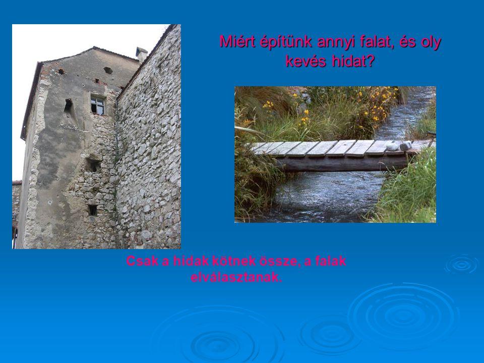 Miért építünk annyi falat, és oly kevés hidat? Csak a hidak kötnek össze, a falak elválasztanak.